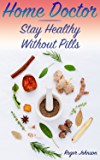 Home Doctor: Stay Healthy Without Pills: (Natural Healing, Healthy Healing) (English Edition)