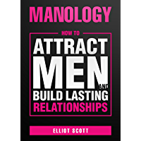 Manology: How to Attract Men and Build Lasting Relationships (English Edition)