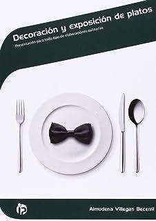 Decoración y exposición de platos: Presentación para todo tipo de elaboraciones culinarias (Hostelería y