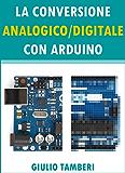 La Conversione Analogico/Digitale con Arduino