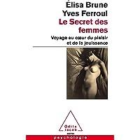Le Secret des femmes: Voyage au coeur du plaisir et de la jouissance