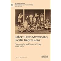Robert Louis Stevenson's Pacific Impressions: Photography and Travel Writing, 1888–1894