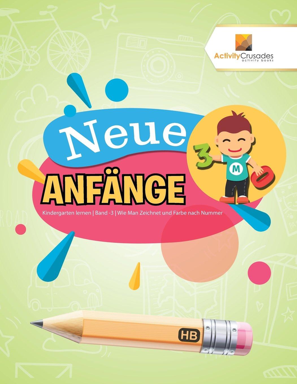 Download Neue Anfänge : Kindergarten lernen  Band -3  Wie Man Zeichnet und Farbe nach Nummer (German Edition) pdf