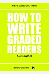 How To Write Graded Readers (Training Course For ELT Writers Book 8)