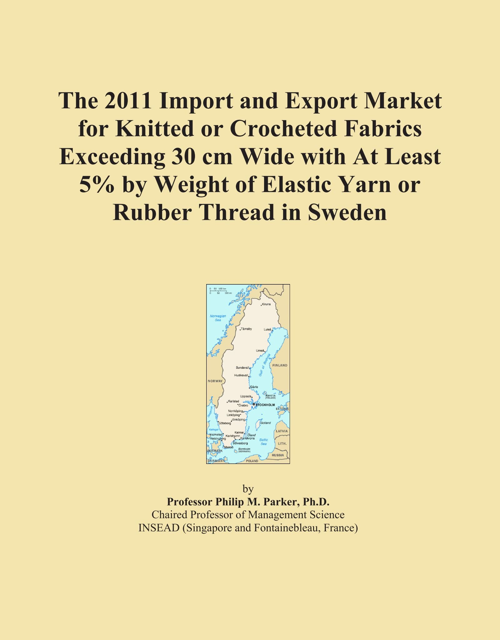 The 2011 Import and Export Market for Knitted or Crocheted Fabrics Exceeding 30 cm Wide with At Least 5% by Weight of Elastic Yarn or Rubber Thread in Sweden ebook