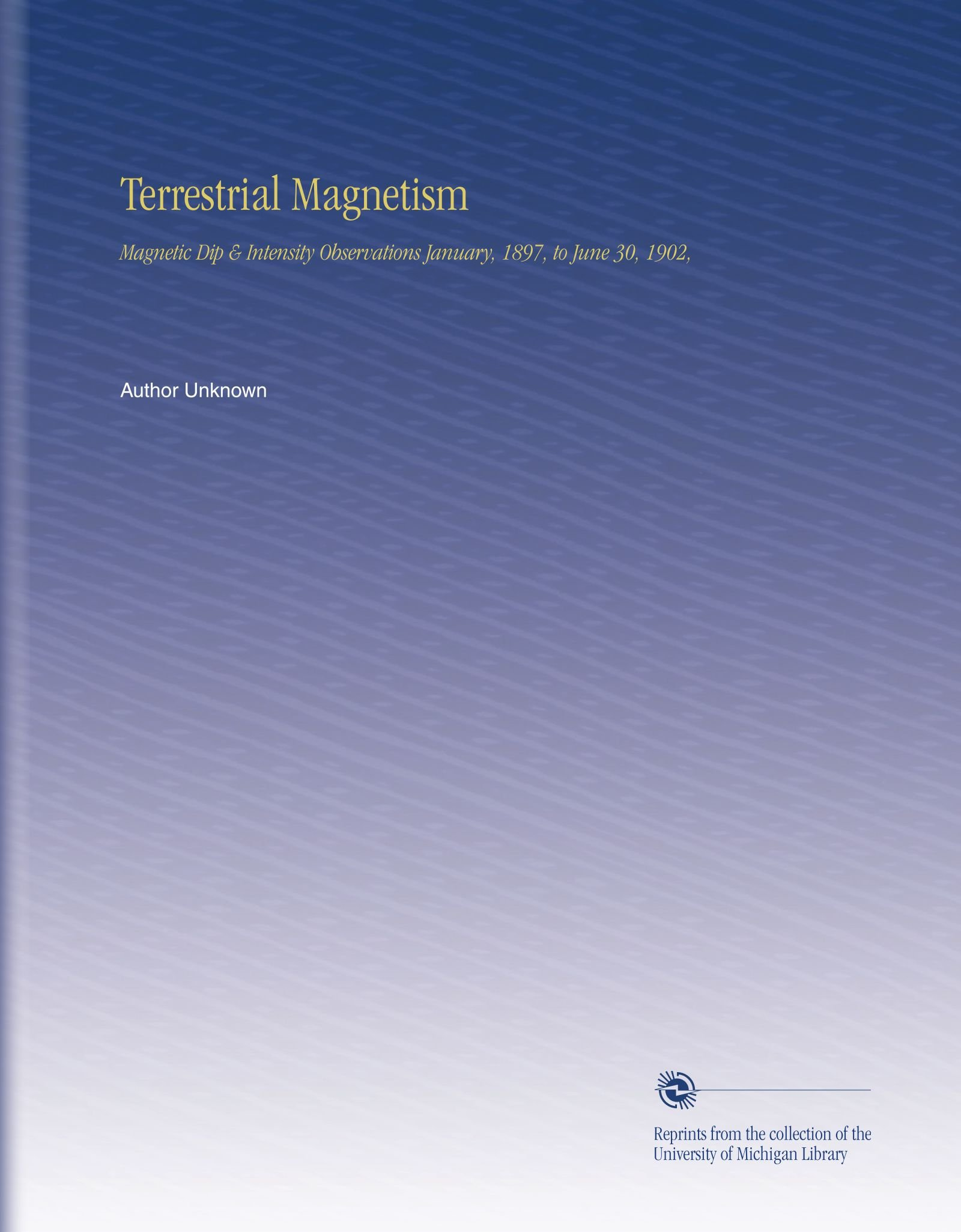 Terrestrial Magnetism: Magnetic Dip & Intensity Observations January, 1897, to June 30, 1902, pdf