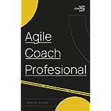Agile Coach Profesional: El camino de un coach hacia la agilidad empresarial (Agile Coaching Path nº 3) (Spanish Edition)