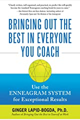 Bringing Out the Best in Everyone You Coach: Use the Enneagram System for Exceptional Results Kindle Edition