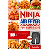 Ninja Air Fryer Cookbook for Beginners: 100+ Quick, Easy and Delicious Recipes for the Ninja Air Fryer and Max XL (Beginners