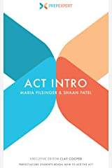 Prep Expert ACT Intro: Perfect-Score Students Reveals How to Ace The ACT Kindle Edition