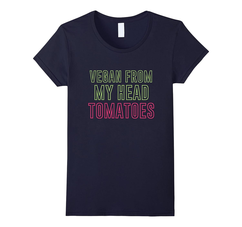 Vegan My Head Tomatoes T Shirt-Samdetee