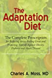 The Adaptation Diet: The Complete Prescription For Reducing Stress, Feeling Great And Protecting Yourself Against Obesity, Diabetes And Heart Disease