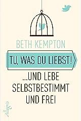 Tu, was du liebst!: ... und lebe selbstbestimmt und frei (German Edition) Kindle Edition
