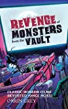 Revenge of Monsters from the Vault: Classic Horror Films Revisited (Once More)