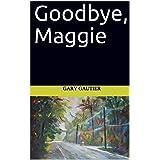 Goodbye, Maggie