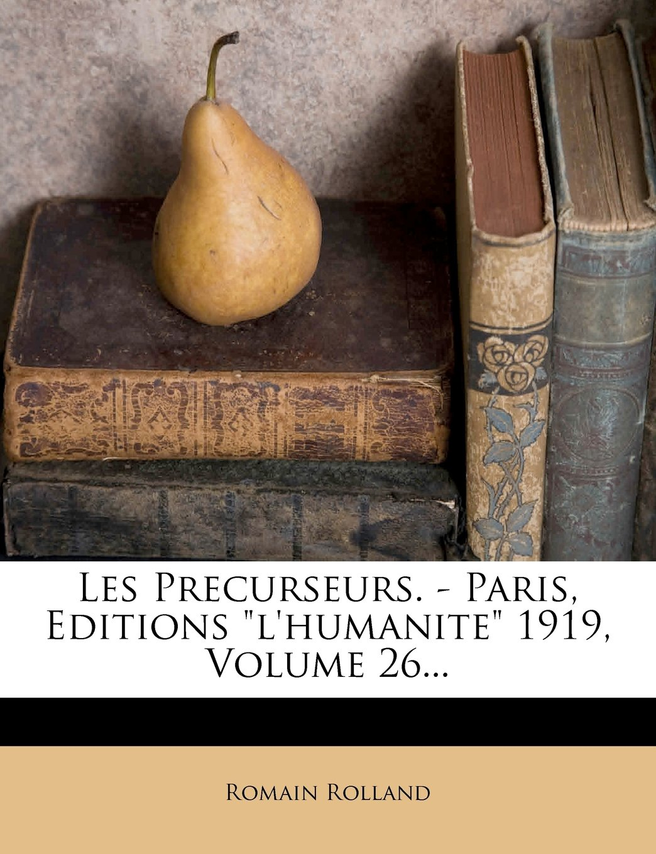 "Download Les Precurseurs. - Paris, Editions ""l'humanite"" 1919, Volume 26... (French Edition) PDF"
