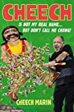 Cheech Is Not My Real Name: ...But Don't Call Me