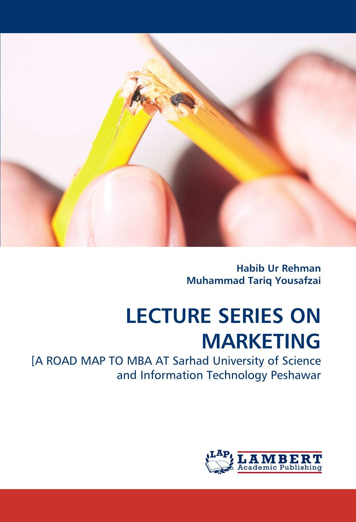 LECTURE SERIES ON MARKETING: [A ROAD MAP TO MBA AT Sarhad University of Science and Information Technology Peshawar pdf epub