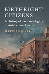 Birthright Citizens: A History of Race and Rights in Antebellum America (Studies in Legal History) Paperback