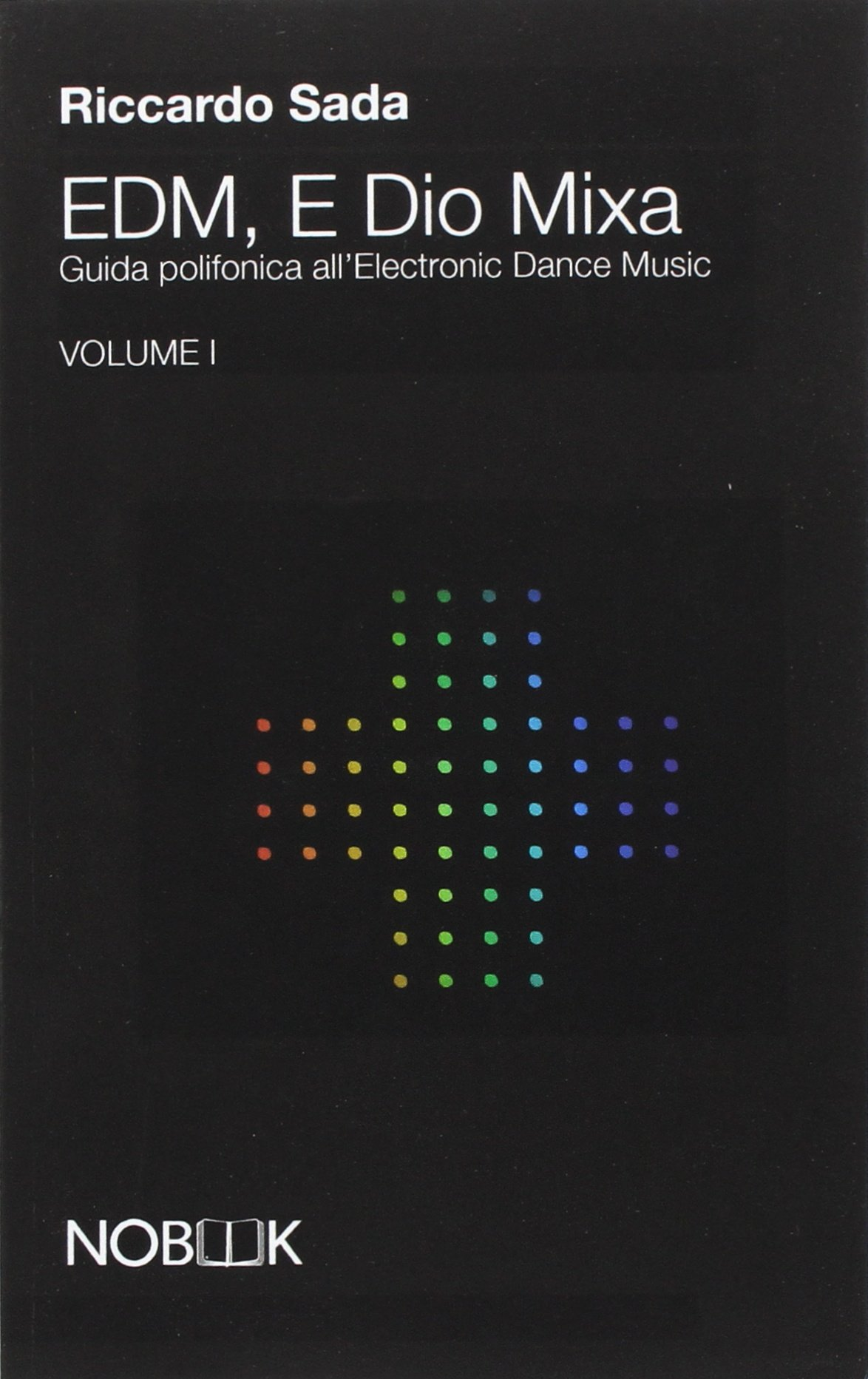 EDM, E Dio Mixa: Guida polifonica all'Electronic Digital Music: 1