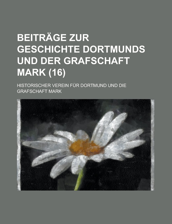 Beitrage Zur Geschichte Dortmunds Und Der Grafschaft Mark (16 ) ebook