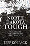 North Dakota Tough: Unknown and Forgotten Stories from a Rural State