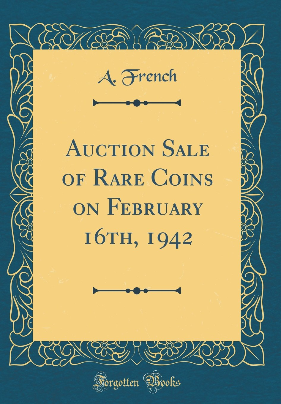 Download Auction Sale of Rare Coins on February 16th, 1942 (Classic Reprint) pdf epub