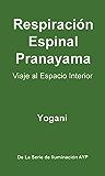 Respiración Espinal Pranayama - Viaje al Espacio Interior (La Serie de Iluminación AYP nº 2) (Spanish Edition)