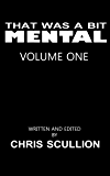 That Was A Bit Mental: Volume 1
