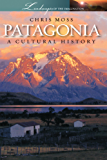 Patagonia: A Cultural History (Landscapes of the Imagination)