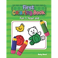 First Coloring Book For 1 Year Old: The perfect first coloring book for your child! Toddlers and kids 1 to 3 years old…