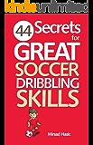 44 Secrets for Great Soccer Dribbling Skills (English Edition)