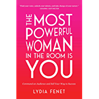 The Most Powerful Woman in the Room Is You: Command an Audience and Sell Your Way to Success (English Edition)