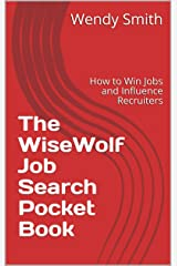 The WiseWolf Job Search Pocket Book: How to Win Jobs and Influence Recruiters Kindle Edition
