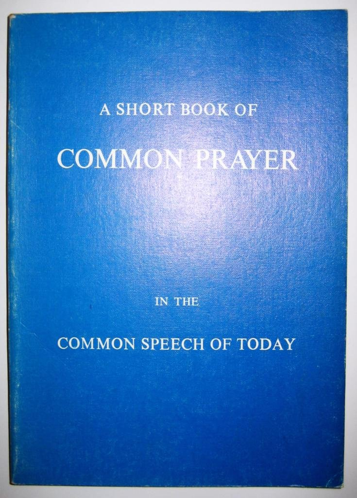 A Short Book of Common Prayer in the Common Speech of Today