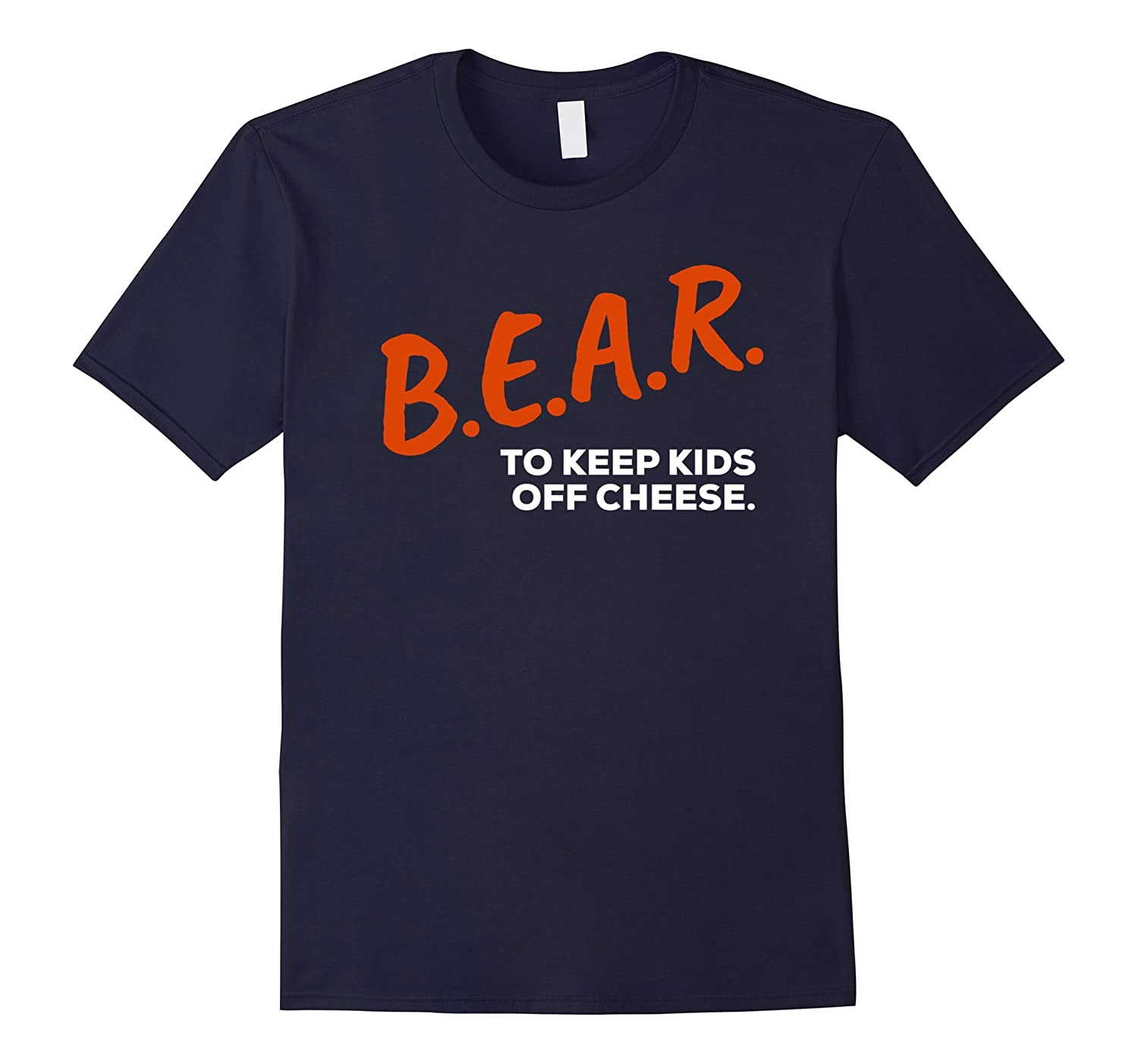 B.E.A.R To Keep Kids Off Cheese Dare T Shirt-BN