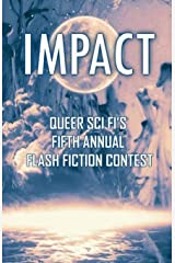 Impact: Queer Sci Fi's Fifth Annual Flash Fiction Contest (QSF Flash Fiction) (Volume 4) Paperback