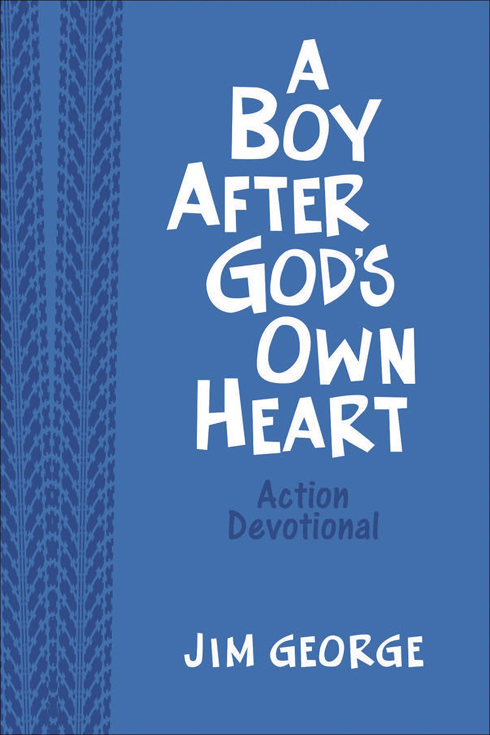 A Boy After God's Own Heart Action Devotional Deluxe Edition: Jim George,  Walkup, Skinner: 9780736974424: Books - Amazon.ca