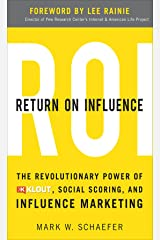 Return On Influence: The Revolutionary Power of Klout, Social Scoring, and Influence Marketing Kindle Edition