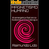 Magnetismo humano: Bioenergetica-Radionica-Radiestesia-Cromoterapia (Obras de Raimundo Lidò nº 2)