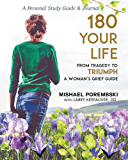 180 Your Life from Tragedy to Triumph: A Woman's Grief Guide: Personal Study Guide & Journal