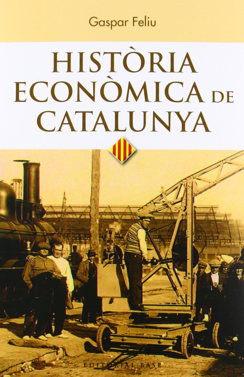 Història econòmica de Catalunya: 95 (Base Històrica): Amazon.es: Feliu Monfort, Gaspar: Libros