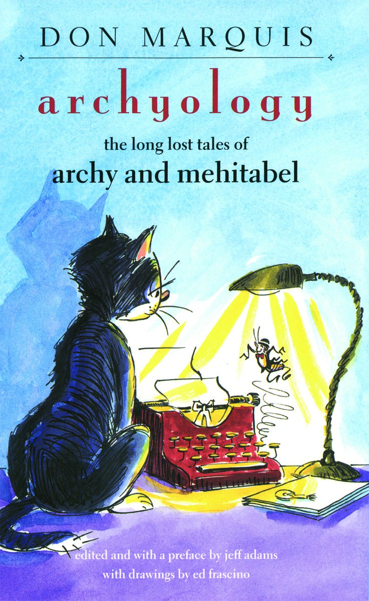 Archyology: The Long Lost Tales Of Archy And Mehitabel: Don Marquis, Jeff  Adams, Ed Frascino: 9781584658061: Amazon: Books