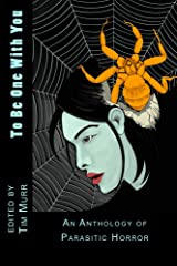 To Be One With You: An Anthology of Parasitic Horror Kindle Edition