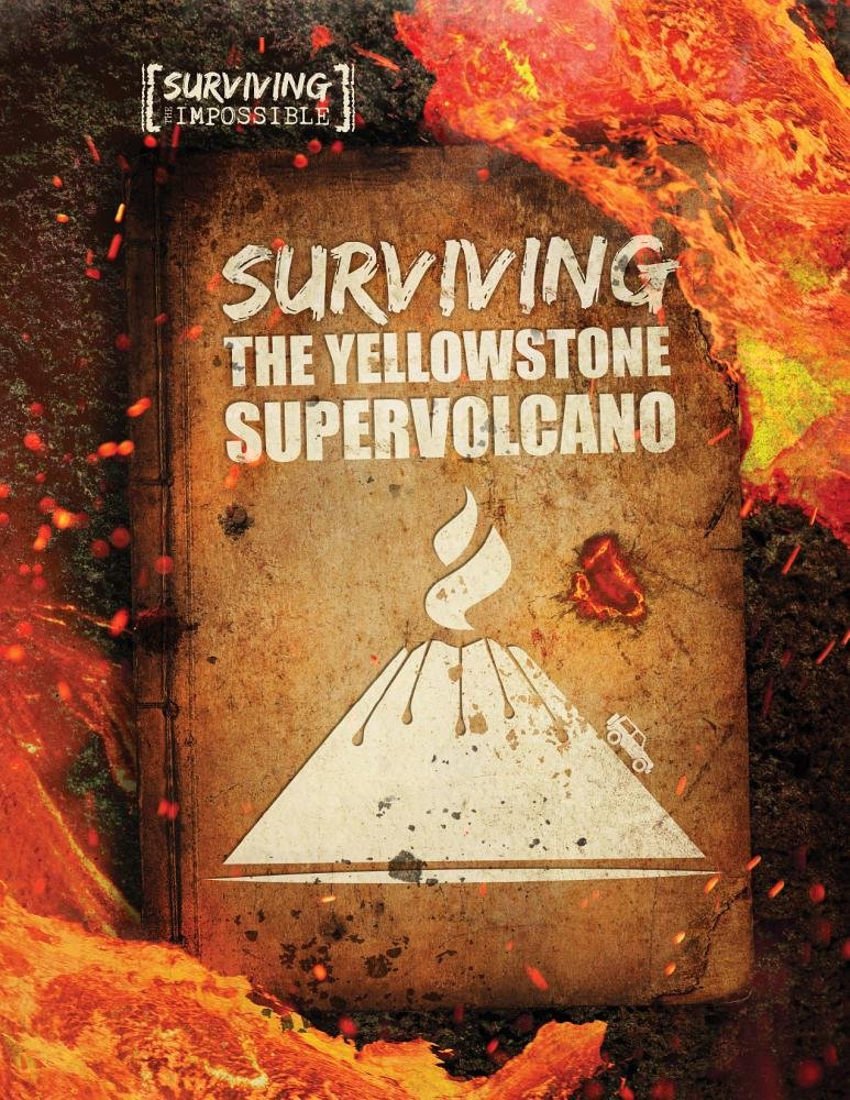 Surviving the Yellowstone Supervolcano (Surviving the Impossible)