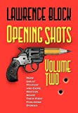 Opening Shots - Volume Two: More Great Mystery and Crime Writers Share Their First Published Stories