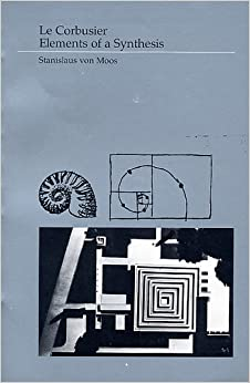 Le Corbusier: Elements of a Synthesis: Stanislaus Von Moos