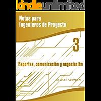 Reportes, Comunicación y Negociación: Notas para Ingenieros de Proyecto, Volumen 3