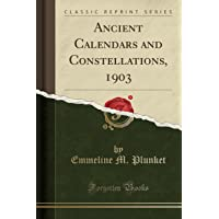 Ancient Calendars and Constellations, 1903 (Classic Reprint)