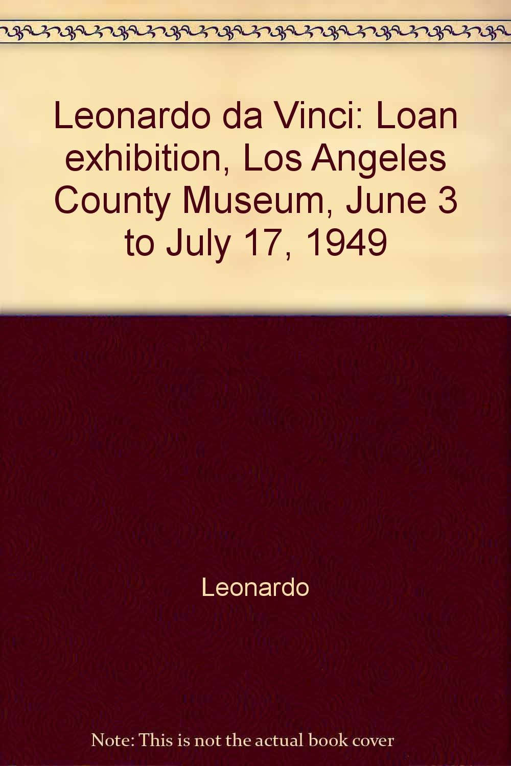 leonardo da vinci loan exhibition los angeles county museum june 3 to july 17 1949